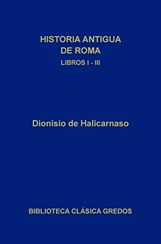 Historia antigua de Roma. Libros I-III (Biblioteca Clásica Gredos nº 73) por Dionisio de Halicarnaso