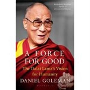 Force For Good : The Dalai Lama'S Vision For Our World by Daniel Goleman