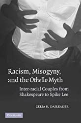 [Racism, Misogyny, and the Othello Myth: Inter-racial Couples from Shakespeare to Spike Lee] (By: Celia R. Daileader) [published: October, 2005]