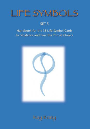 Life Symbols: Set 5 Handbook for the 38 Life Symbol Cards to Rebalance and Heal the Throat Chakra