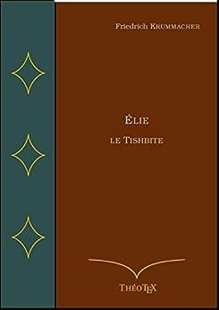 Élie le Tishbite par [Krummacher, Friedrich]