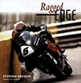 Ragged Edge: A Raw and Intimate Portrait of Road Racing by Stephen Davison (2005-11-01)