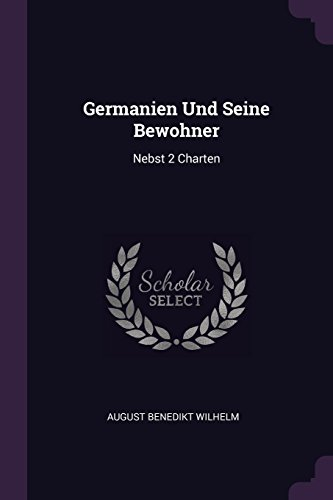 Germanien Und Seine Bewohner: Nebst 2 Charten