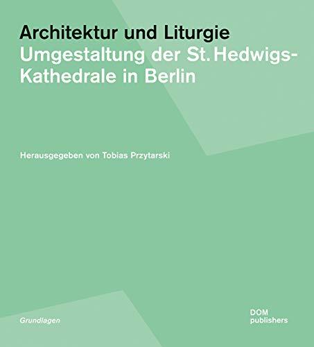 Architektur und Liturgie: Umgestaltung der St. Hedwigs-Kathedrale in Berlin. Wettbewerbsdokumentation