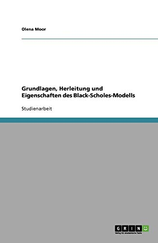 Grundlagen, Herleitung und Eigenschaften des Black-Scholes-Modells