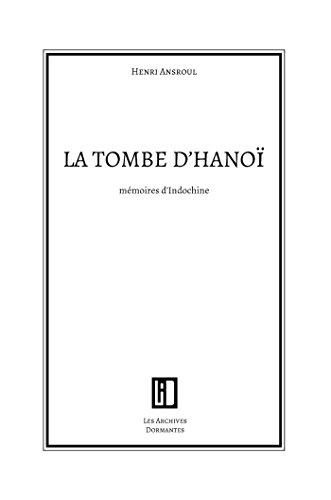 La tombe d'Hanoï: Mémoires d'Indochine par Henri Ansoul