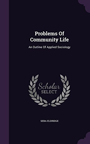 Problems Of Community Life: An Outline Of Applied Sociology