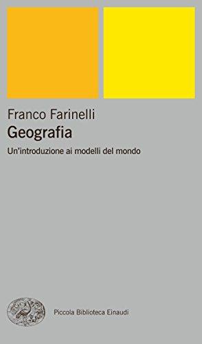 Geografia: Un'introduzione ai modelli del mondo (Piccola biblioteca Einaudi. Nuova serie Vol. 248)