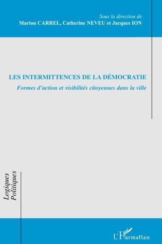 Les intermittences de la démocratie : Formes d'action et visibilités citoyennes dans la ville
