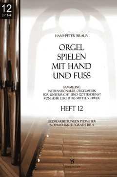 Orgel spielen mit Hand und Fuss 12 - arrangiert für Orgel [Noten / Sheetmusic] Komponist: Braun Hans Peter