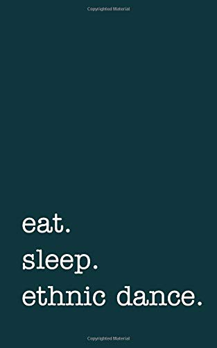 eat. sleep. ethnic dance. - Lined Notebook: Writing Journal por mithmoth