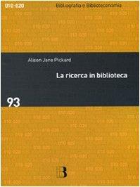 La ricerca in biblioteca. Come migliorare i servizi attraverso gli studi sull'utenza (Bibliografia e biblioteconomia) por Alison Jane Pickard