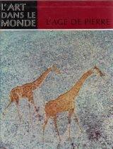 L'âge de pierre, Quarante millénaires d'art pariétal - Collection l'art dans le monde