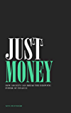 Just Money: How Society Can Break the Despotic Power of Finance