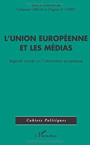 L'Union Européenne et les médias: Regards croisés sur l'information européenne