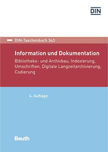 Information und Dokumentation: Bibliotheks- und Archivbau, Indexierung, Umschriften, Digitale Langzeitarchivierung, Codierung (DIN-Taschenbuch)