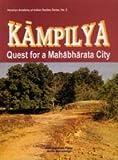 Kampilya: Quest for a Mahabharata City (Venetian Academy of Indian Studies)
