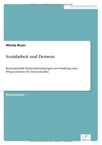 Sozialarbeit und Demenz: Konzeptionelle Rahmen????berlegungen zur Schaffung eines Pflegezentrums f????r Demenzkranke by Mandy Beyer (2002-01-01)