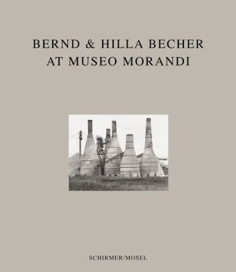 Bernd & Hilla Becher: At Museo Morandi par From Schirmer/Mosel