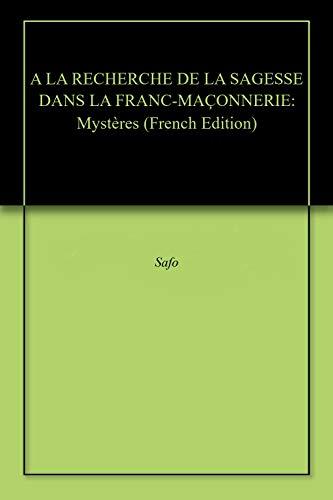 Couverture du livre A LA RECHERCHE DE LA SAGESSE DANS LA FRANC-MAÇONNERIE: Mystères