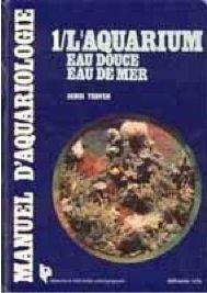 Manuel d'aquariologie tome 1, l'aquarium : Eau douce, eau de mer