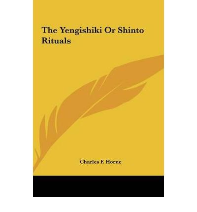[(The Yengishiki or Shinto Rituals the Yengishiki or Shinto Rituals )] [Author: Charles F Horne] [May-2010]