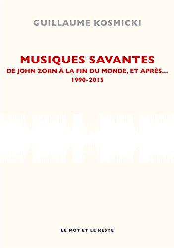 Musiques savantes: De John Zorn  la fin du monde et aprs 1990-2015