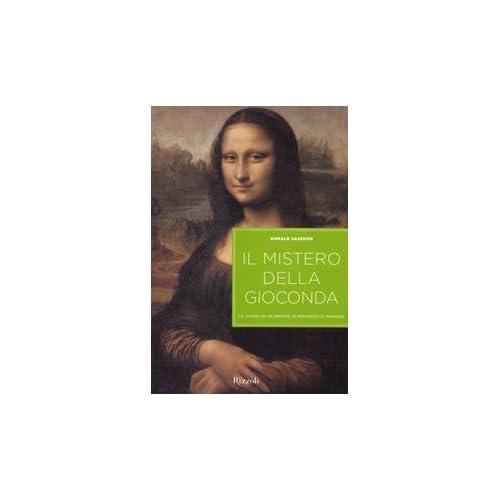Il Mistero Della Gioconda. La Storia Di Un Dipinto Attraverso Le Immagini