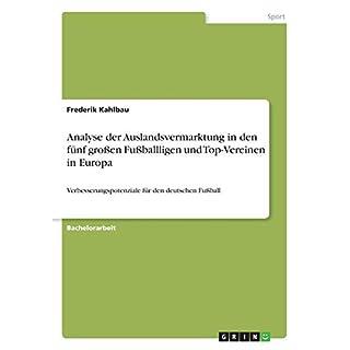 Analyse der Auslandsvermarktung in den fünf großen Fußballligen und Top-Vereinen in Europa: Verbesserungspotenziale für den deutschen Fußball