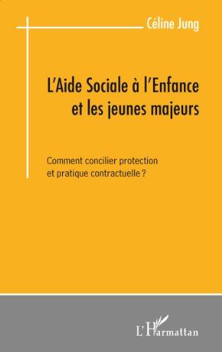 L'aide sociale à l'enfance et les jeunes majeurs: Comment concilier protection et pratique contractuelle? par Céline Jung