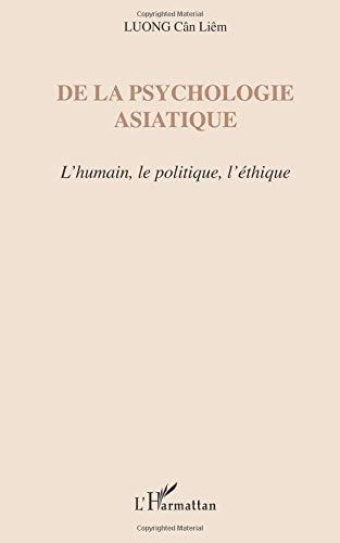 De la psychologie asiatique : L'humain, le politique, l'éthique par Cân-Liêm Luong