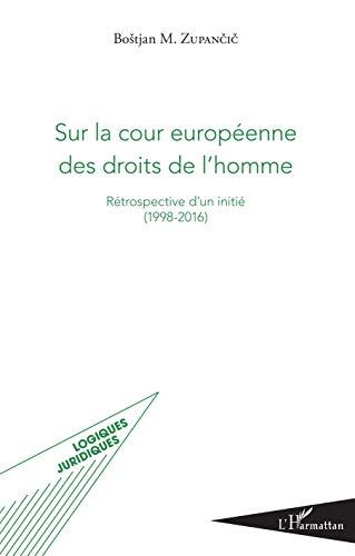 Sur la cour européenne des droits de l'homme: Rétrospective d'un initié (1998-2016) par Bostjan M. Zupancic
