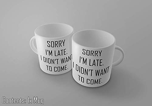 Sorry I'm Late. I Didn't Want To Come - Funny Novelty Tea/Coffee Mug/Cup - Gift Idea