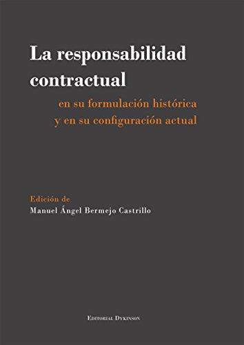 La responsabilidad contractual en su formulación histórica y en su configuración actual . por Manuel Ángel Bermejo Castrillo