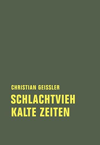 Schlachtvieh / Kalte Zeiten (Christian Geissler Werke 2)