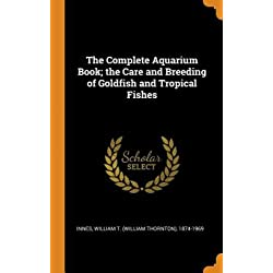 The Complete Aquarium Book; The Care and Breeding of Goldfish and Tropical Fishes