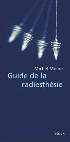 Guide de la radiesthésie de Michel Moine,Jean-Jacques Corre (Illustrations) ( 19 avril 2006 )