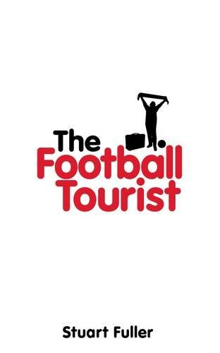 The Football Tourist by Stuart Fuller (9-Sep-2013) Paperback