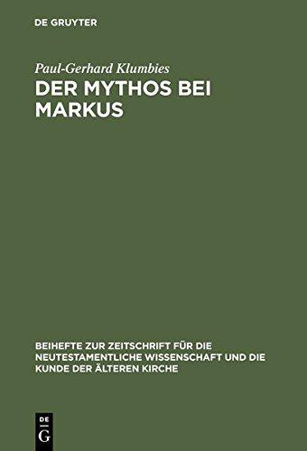 Der Mythos Bei Markus (Beihefte Zur Zeitschrift Fur Die Neutestamentliche Wissenschaft)