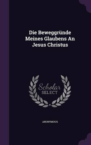 Die Beweggründe Meines Glaubens An Jesus Christus