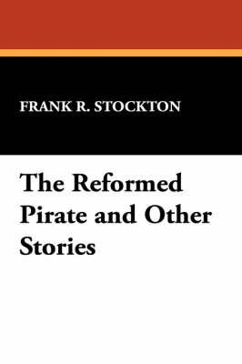 [(The Reformed Pirate and Other Stories)] [By (author) Frank R Stockton] published on (September, 2007)