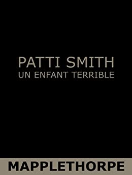 Mapplethorpe : Un enfant terrible (French Edition) von [Smith, Patti]