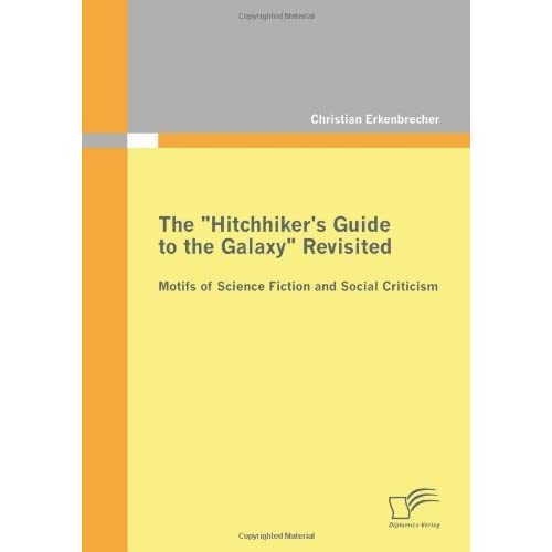 The Hitchhiker's Guide to the Galaxy Revisited: Motifs of Science Fiction and Social Criticism by Christian Erkenbrecher (2011-04-27)