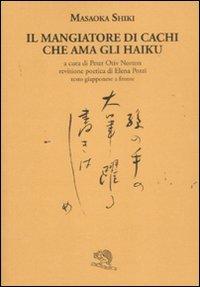Il mangiatore di cachi che ama gli haiku. Testo giapponese a fronte