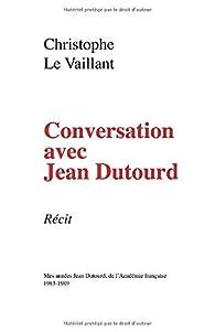 Conversation avec Jean Dutourd par Christophe Le Vaillant