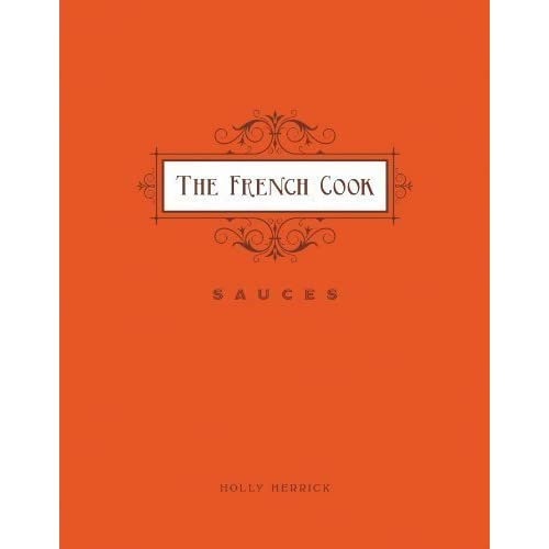 French Cook: Sauces by Holly Herrick(2013-05-10)