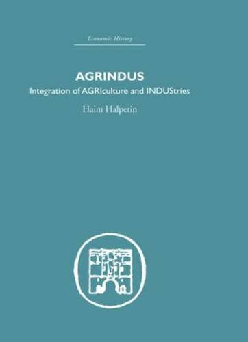 Agrindus: Integration of AGRIculture and INDUStries (Economic History) by Haim Halperim (2005-11-03)