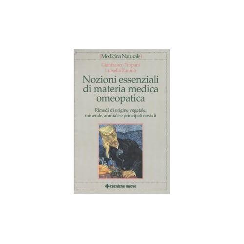 Nozioni Essenziali Di Materia Medica Omeopatica. Rimedi Di Origine Vegetale, Minerale, Animale E Principali Nosodi