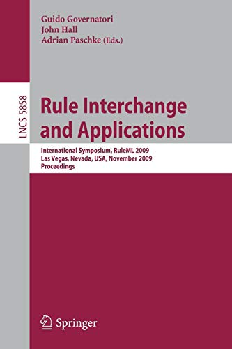 Rule Interchange and Applications: International Symposium, RuleML 2009, Las Vegas, Nevada, U.S.A., November 5-7, 2009. Proceedings (Lecture Notes in ... Notes in Computer Science, Band 5858)