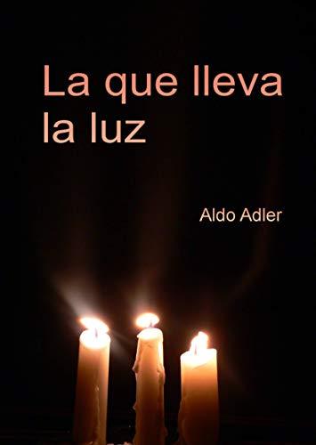 LA QUE LLEVA LA LUZ eBook: Aldo Adler: Amazon.es: Tienda Kindle